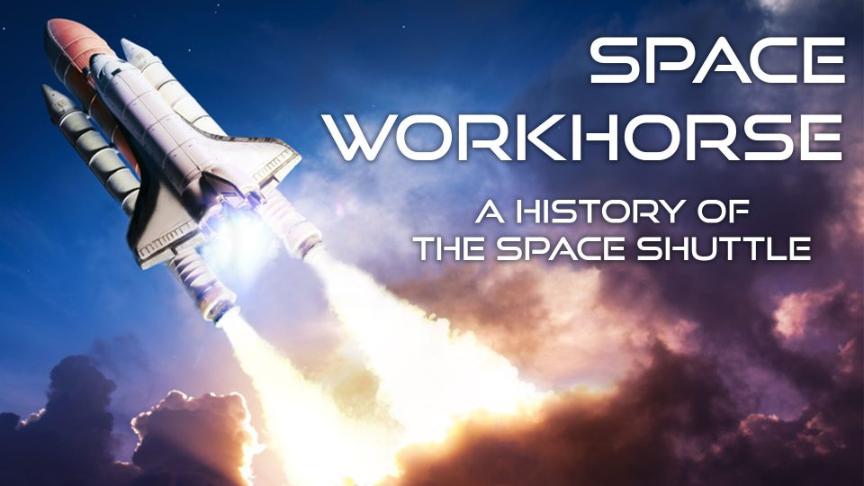 Space Workhorse - A History Of The Space Shuttle