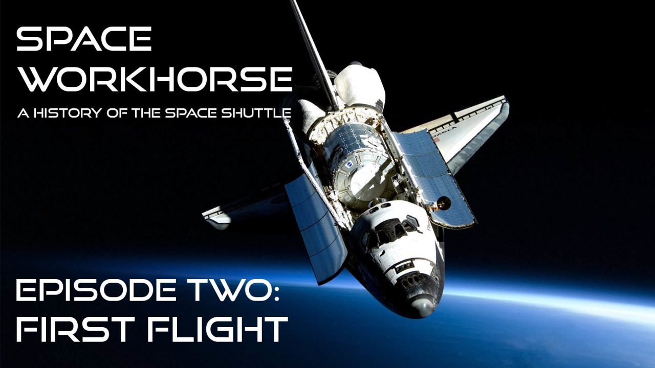 Space Workhorse – A History Of  The Space Shuttle – Episode 2: First Flight