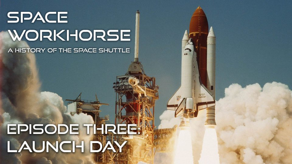 Space Workhorse – A History Of The Space Shuttle – Episode 3: Launch Day