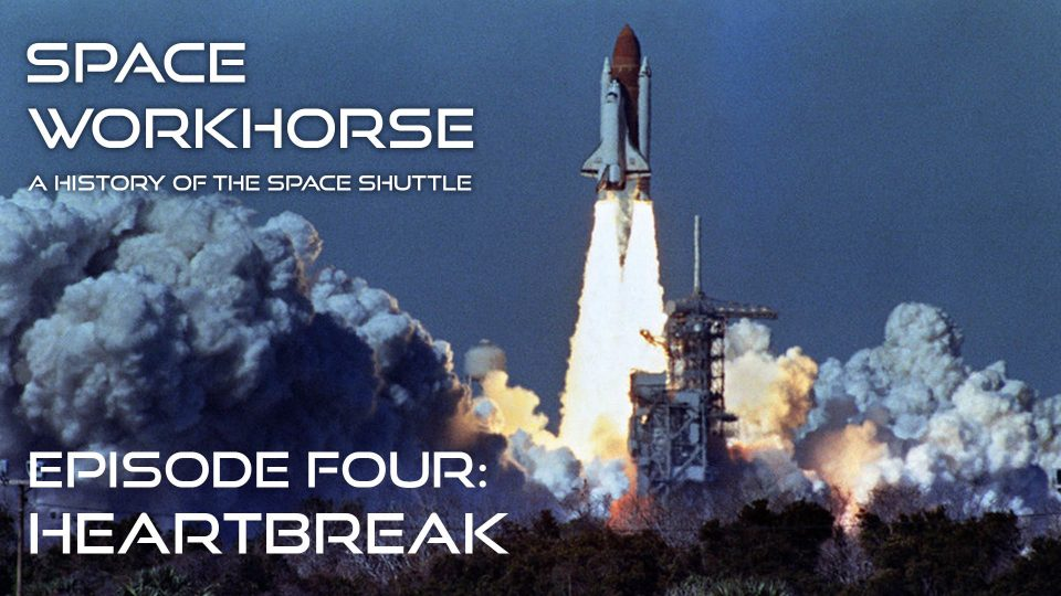 Space Workhorse – A History Of The Space Shuttle – Episode 4: Heartbreak