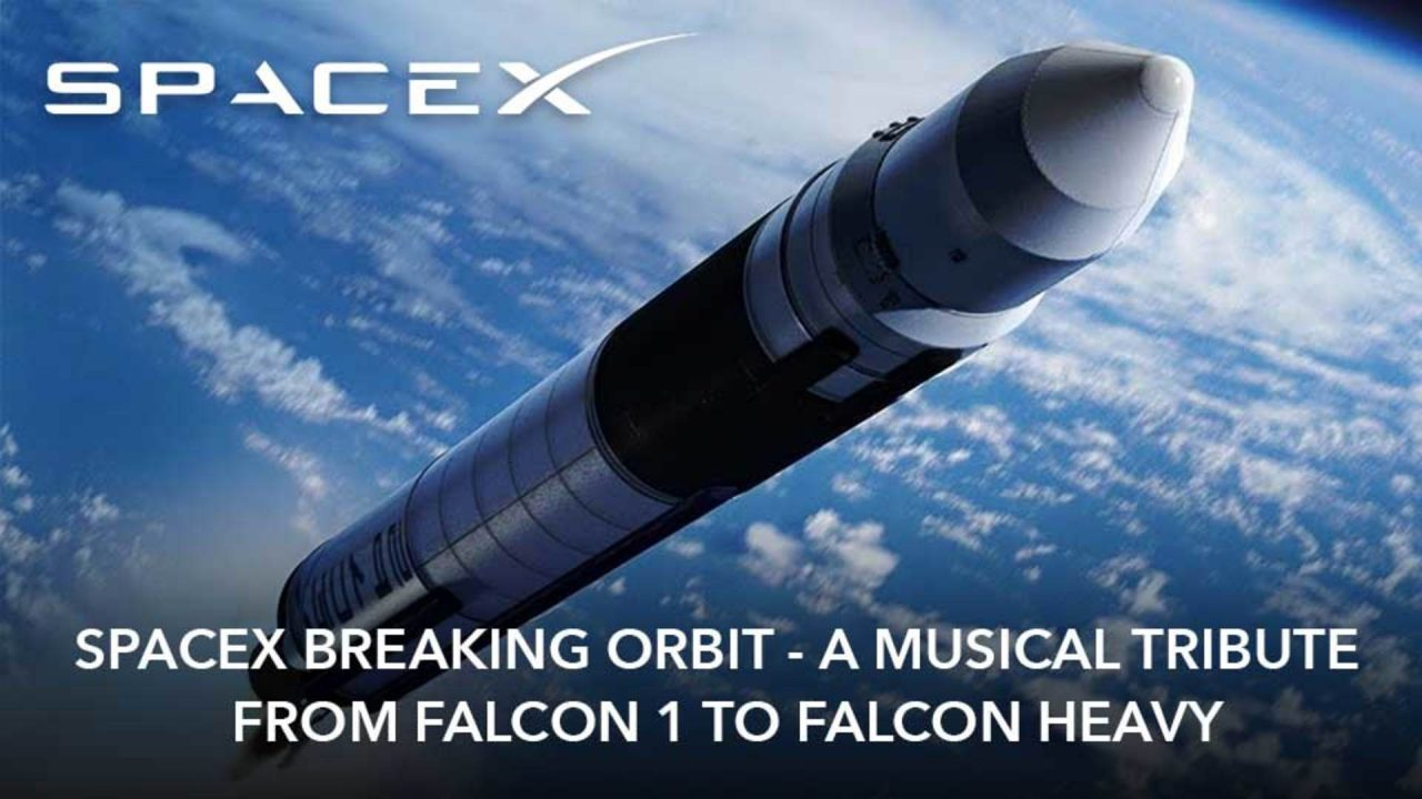 SpaceX Breaking Orbit – A Musical Tribute – From Falcon 1 to Falcon Heavy