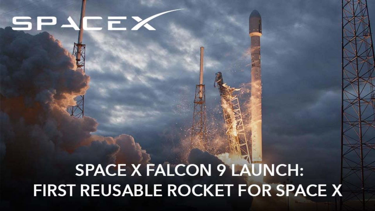 SpaceX Falcon 9 Launch – First Reusable Rocket For SpaceX