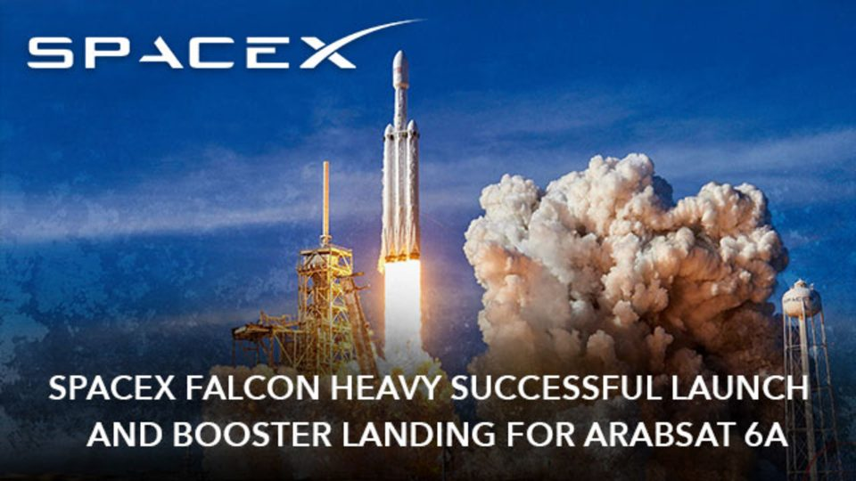 SpaceX Falcon Heavy Successful Launch and Booster Landing For Arabsat 6A