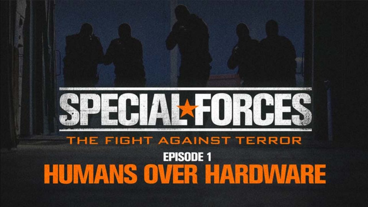 Special Forces – Fight Against Terror – Episode 1: Humans Over Hardware