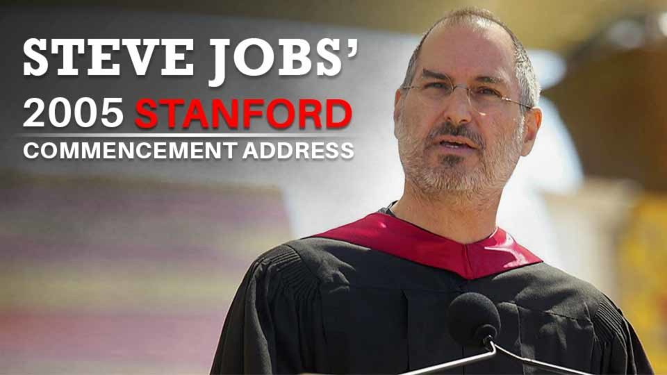 Steve Jobs:  Stanford Commencement Address