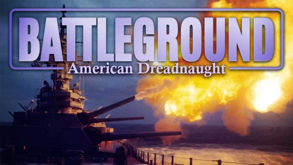 Story Of The USS New Jersey: Battleground – American Dreadnaught