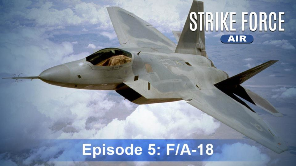 Strike Force – Air – Episode 5: F/A-18