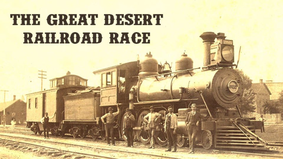 Tales From Death Valley – Episode 2: The Great Desert Railroad Race