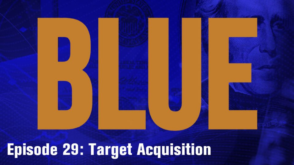 BLUE- Episope 29: Target Acquisition