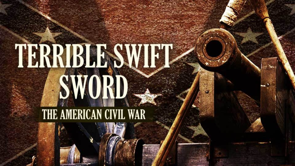 Terrible Swift Sword – The American Civil War