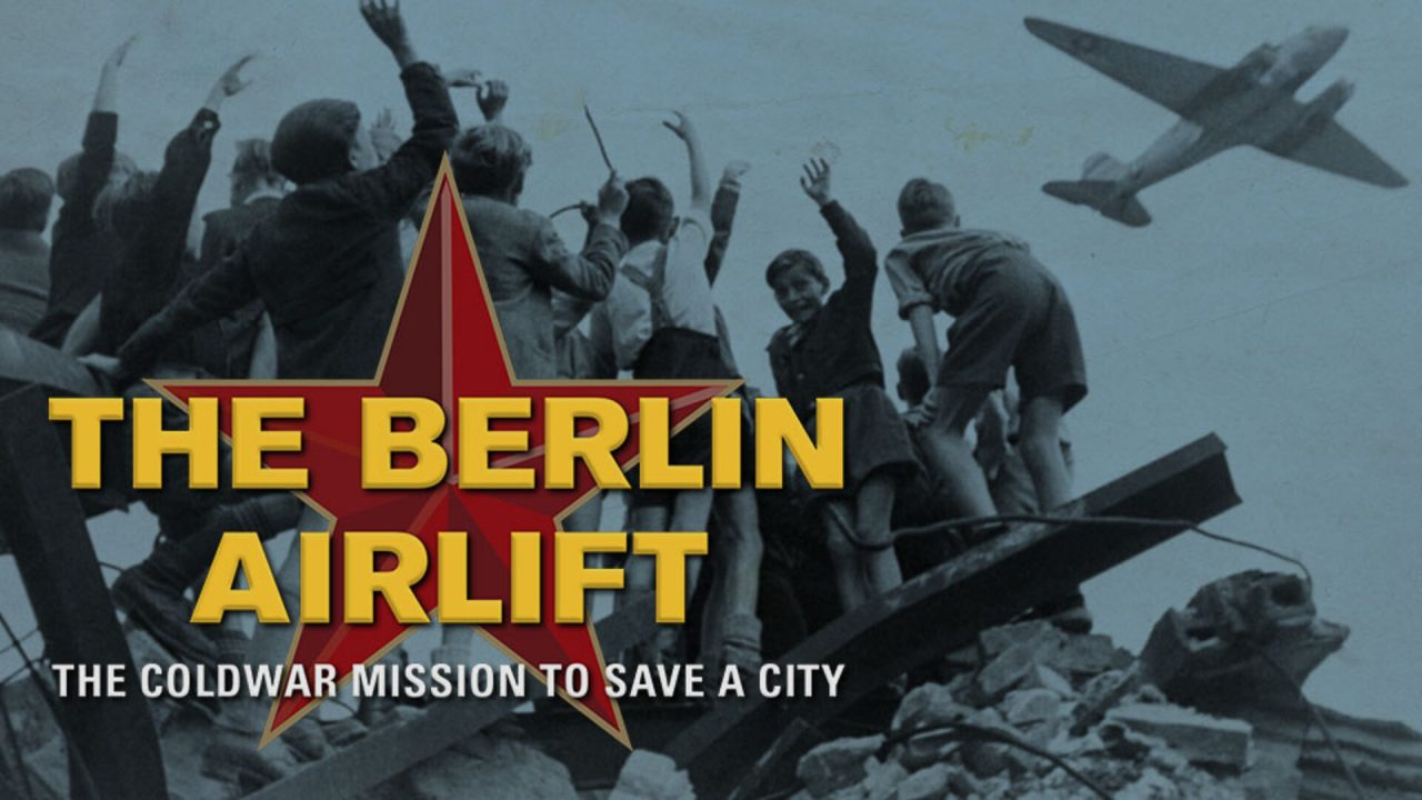 The Berlin Airlift – The Cold War Mission to Save a City