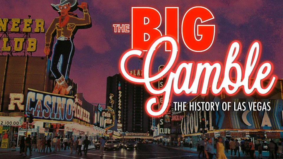 The Big Gamble: The History of Las Vegas