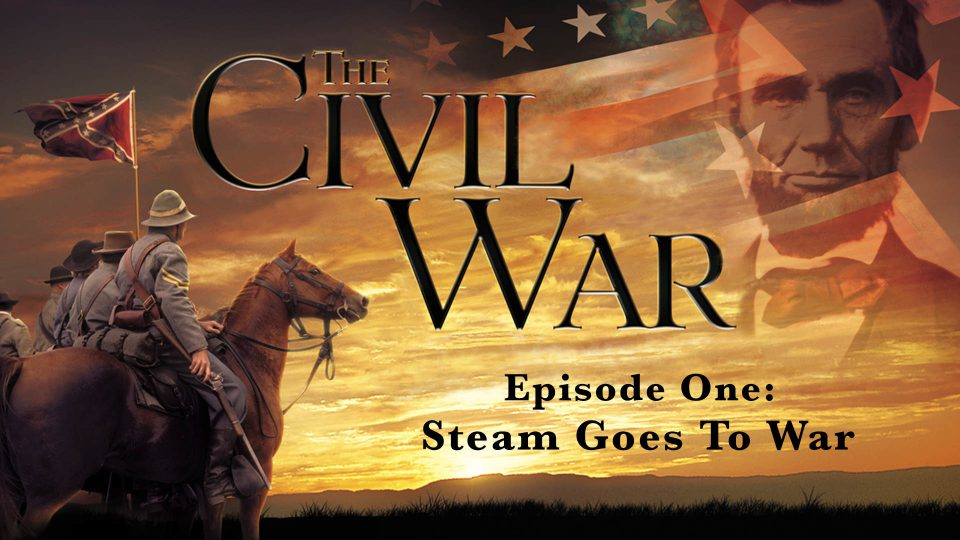 The Civil War – Episode 1: Steam Goes To War