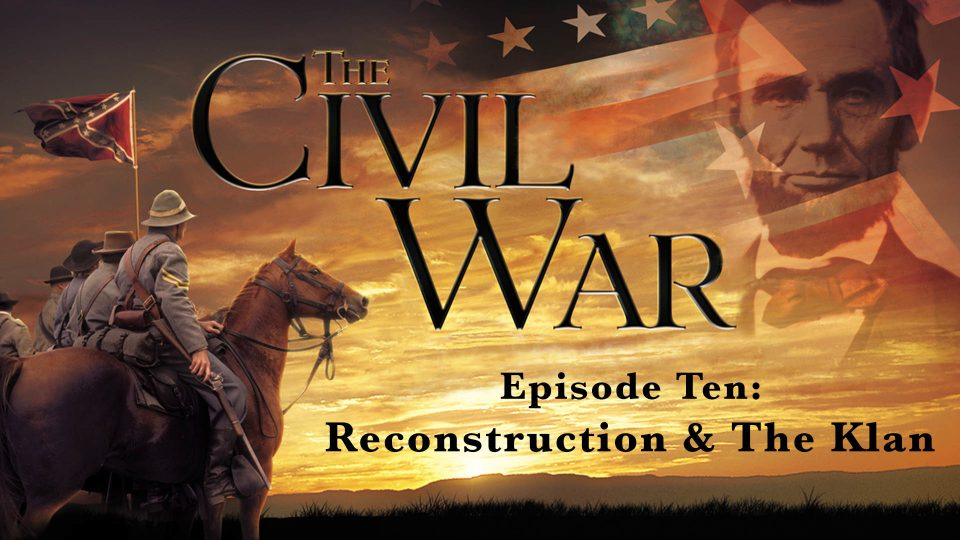 The Civil War – Episode 10: Reconstruction & The Klan