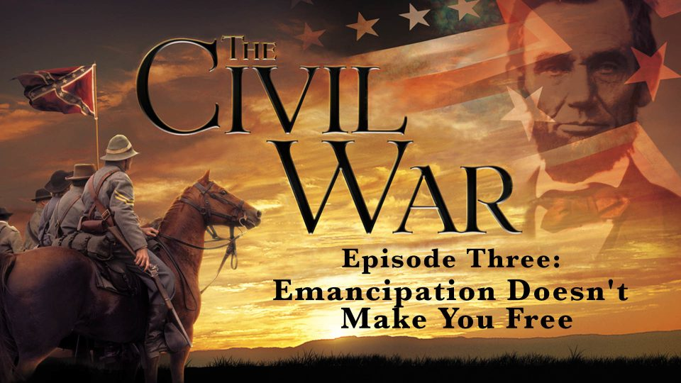 The Civil War – Episode 3: Emancipation Doesn't Make You Free