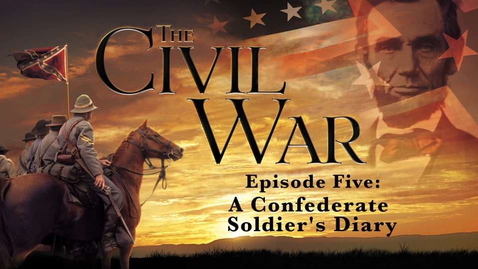 The  Civil War – Episode 5: A Confederate Soldier's Diary