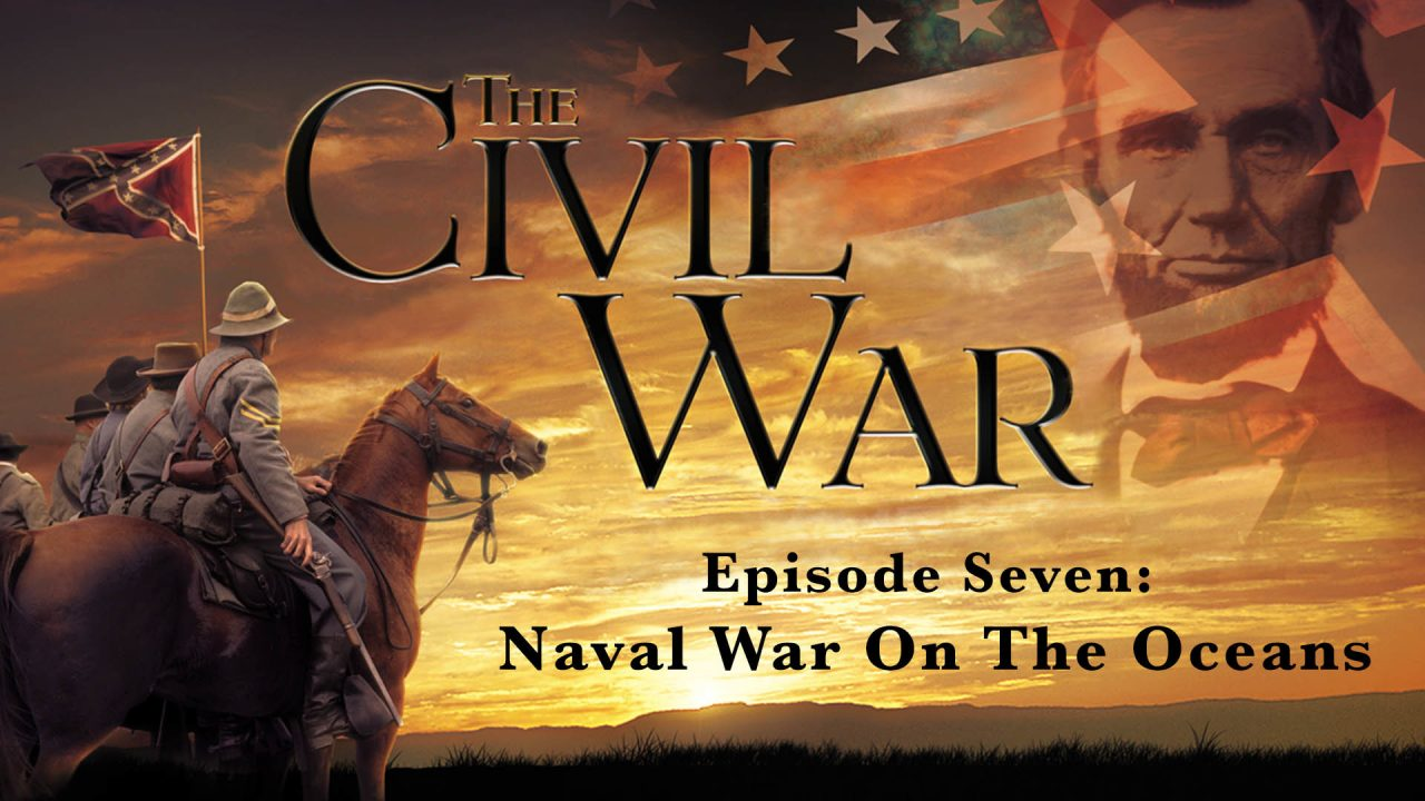 The Civil War – Episode 7: Naval War On The Oceans