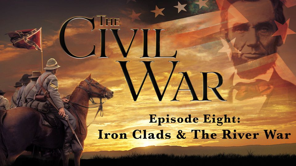 The Civil War – Episode 8: Iron Clads & The River War