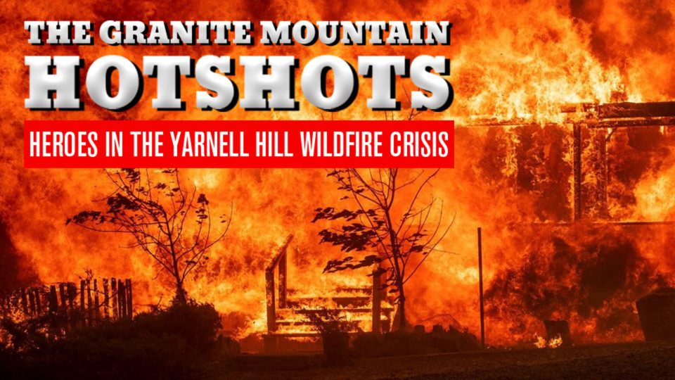 The Granite Mountain Hotshots- Heroes in The Yarnell Hill Wildfire Crisis