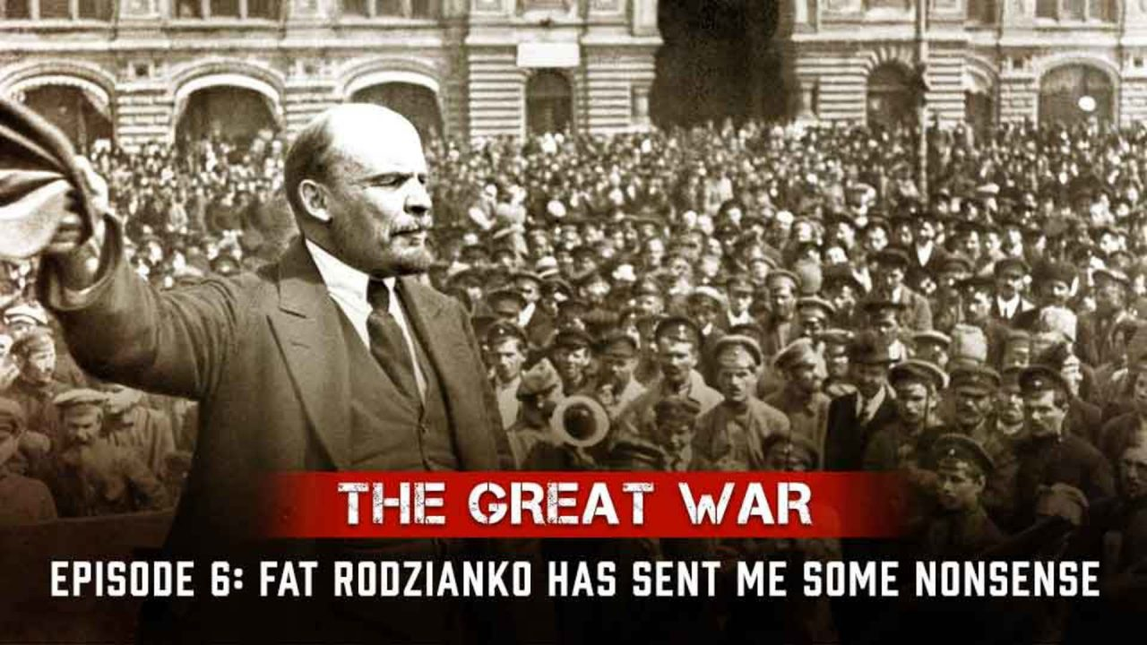 The Great War – Episode 6: Fat Rodzianko Has Sent Me Some Nonsense
