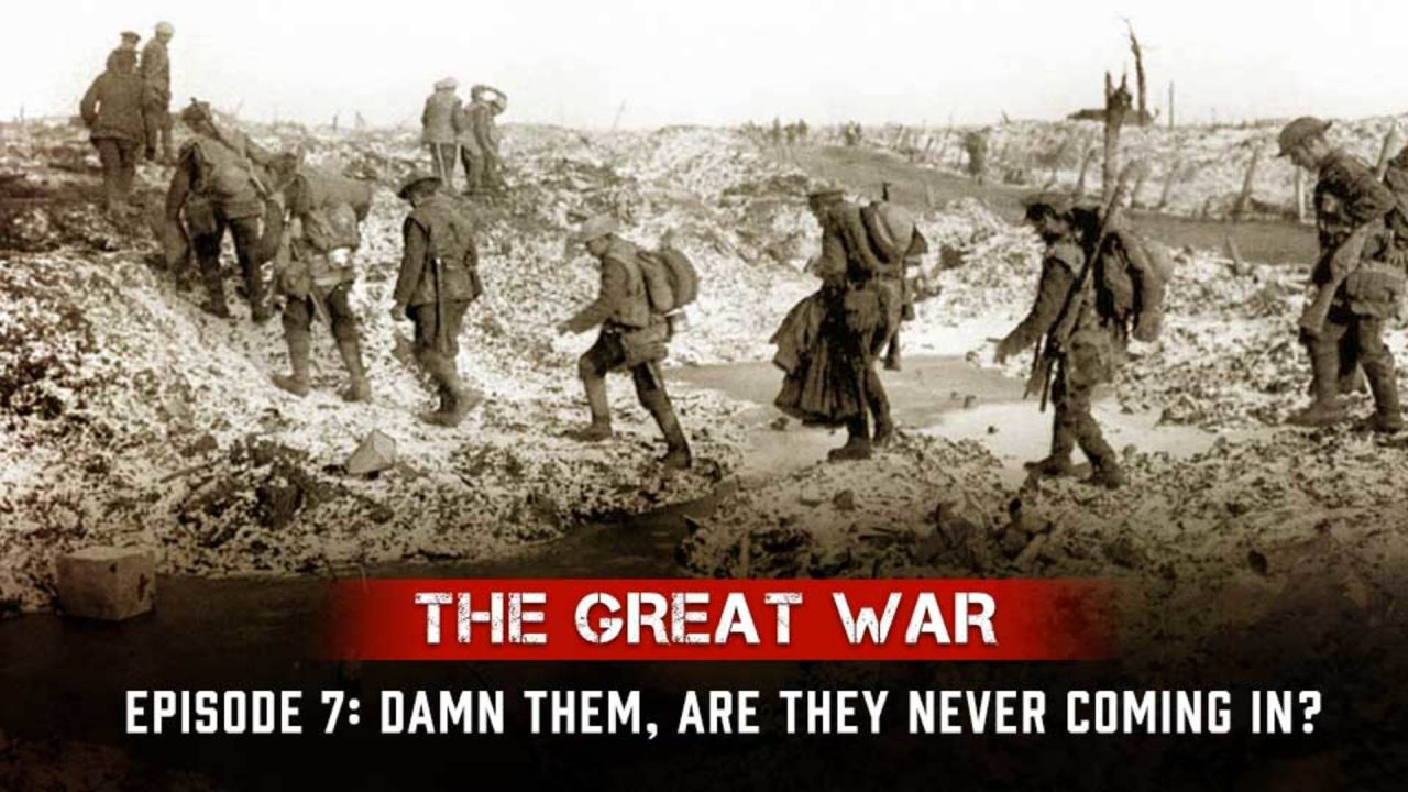 The Great War – Episode 7: Damn Them, Are They Never Coming In?