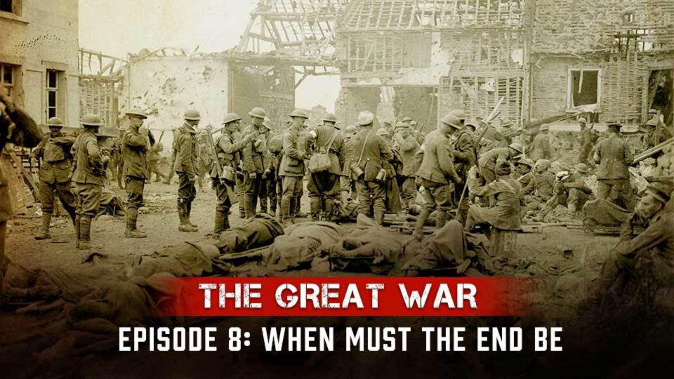 The Great War – Episode 8: When Must The End Be