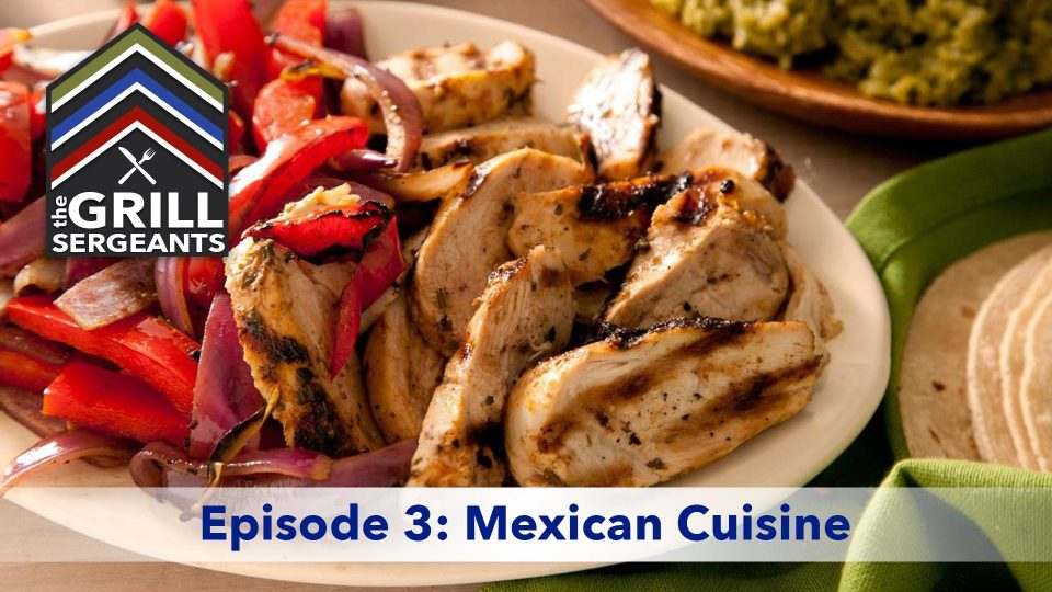 The Grill Sergeants – Episode 3: Mexican Cuisine