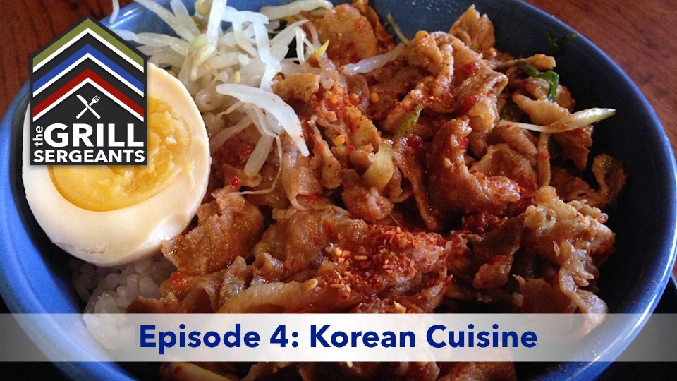 The Grill Sergeants – Episode 4: Korean Cuisine