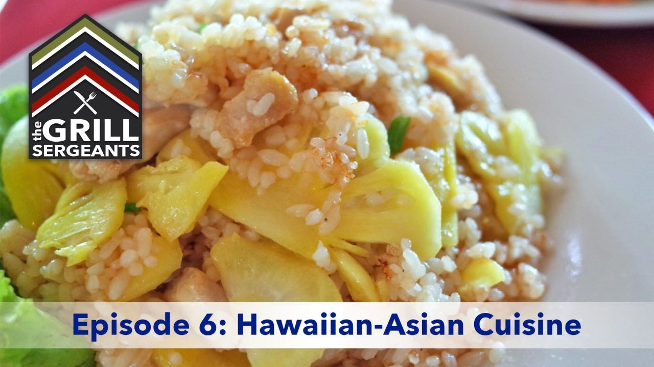 The Grill Sergeants – Episode 6: Hawaiian-Asian Cuisine