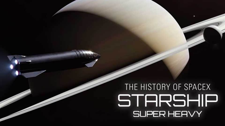 The History of SpaceX Starship Super Heavy