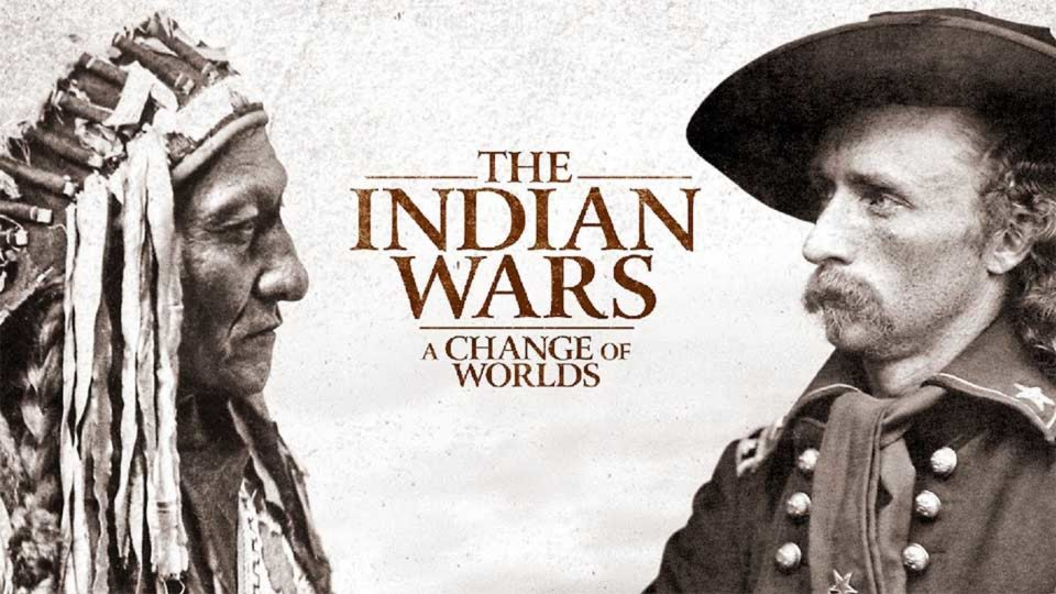 The Indian Wars - A Change Of Worlds