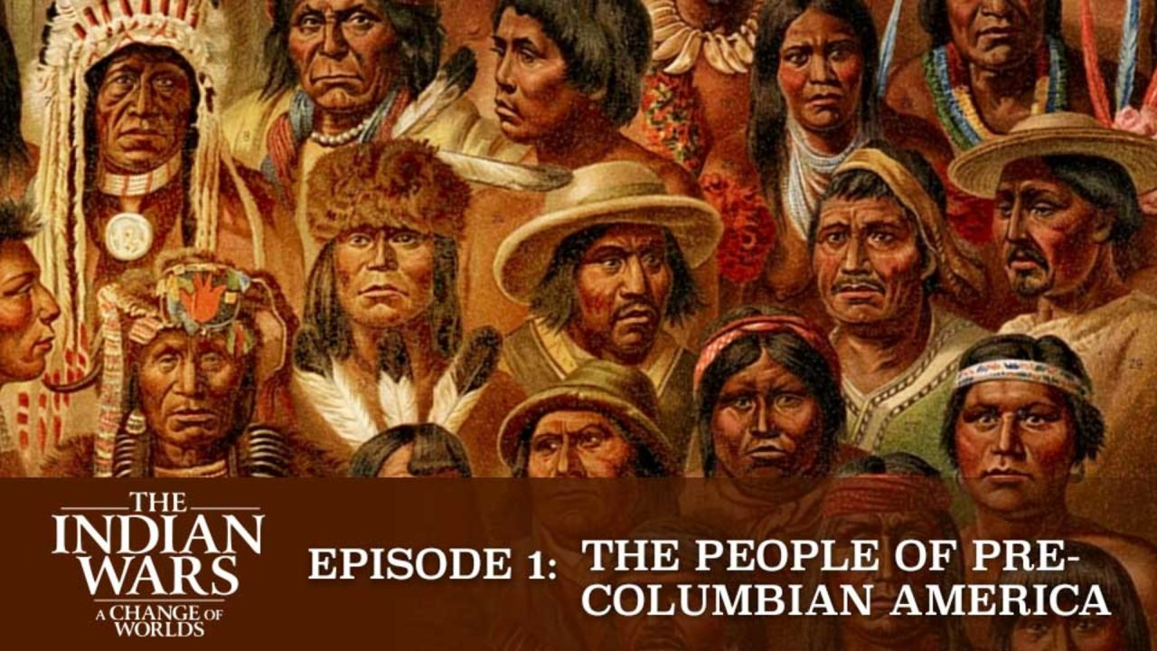 The Indian Wars – A Change Of Worlds – Episode 1: The People Of Pre-Columbian America