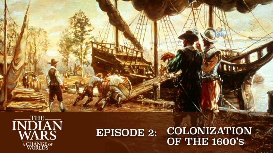 The Indian Wars – A Change Of Worlds – Episode 2: Colonization Of The 1600s