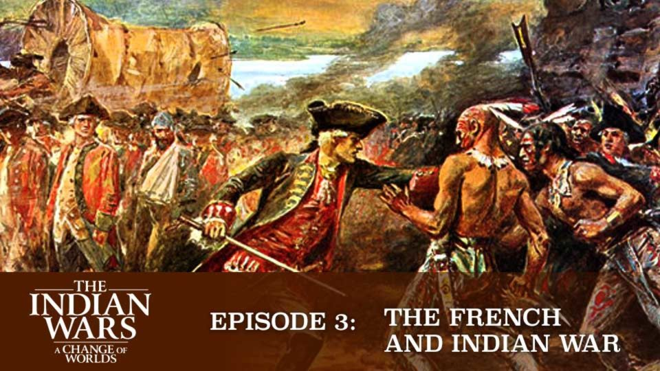 The Indian Wars – A Change Of Worlds – Episode 3: The French And Indian War