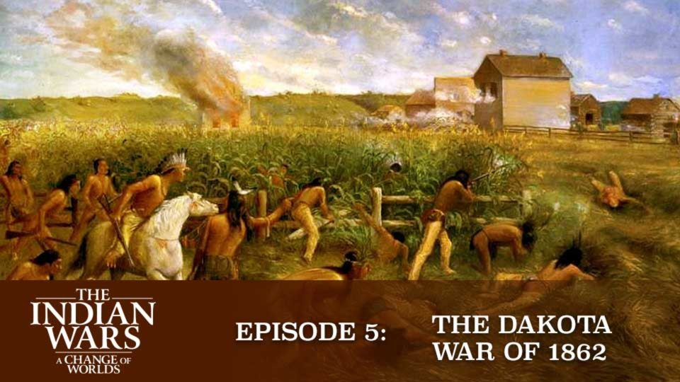 The Indian Wars – A Change Of Worlds – Episode 5: The Dakota War Of 1862