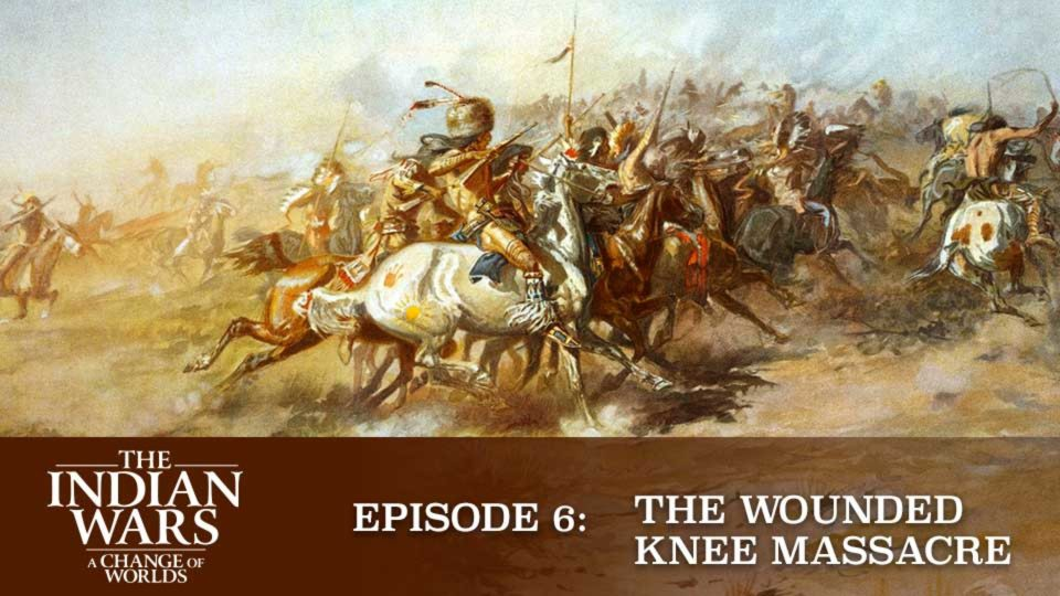 The Indian Wars – A Change Of Worlds – Episode 6: The Wounded Knee Massacre