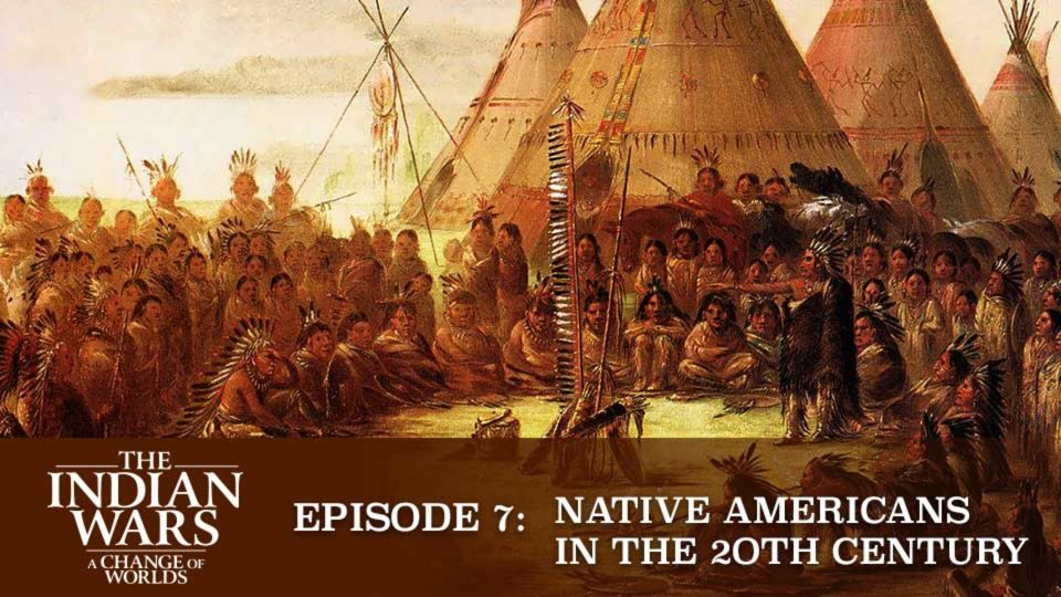 The Indian Wars – A Change Of Worlds – Episode 7: Native Americans In The 20th Century