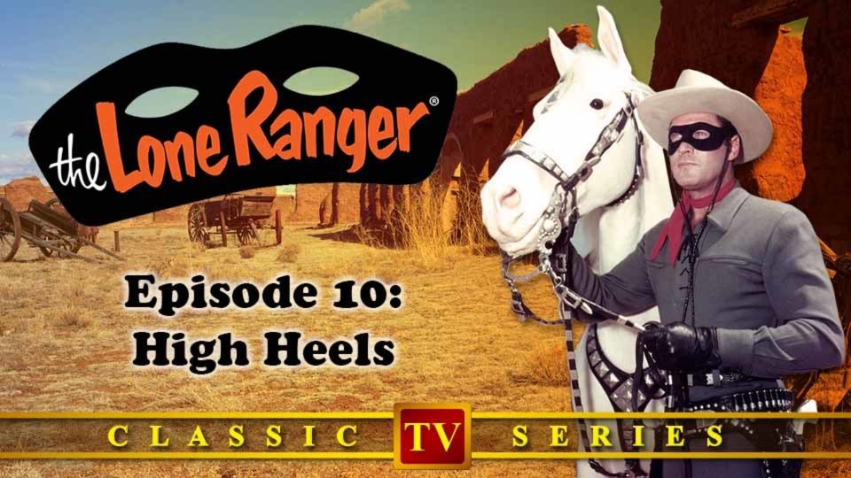 The Lone Ranger – Episode 10: High Heels