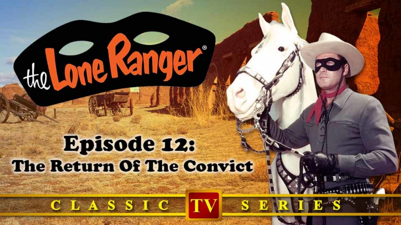 The Lone Ranger – Episode 12: The Return Of The Convict