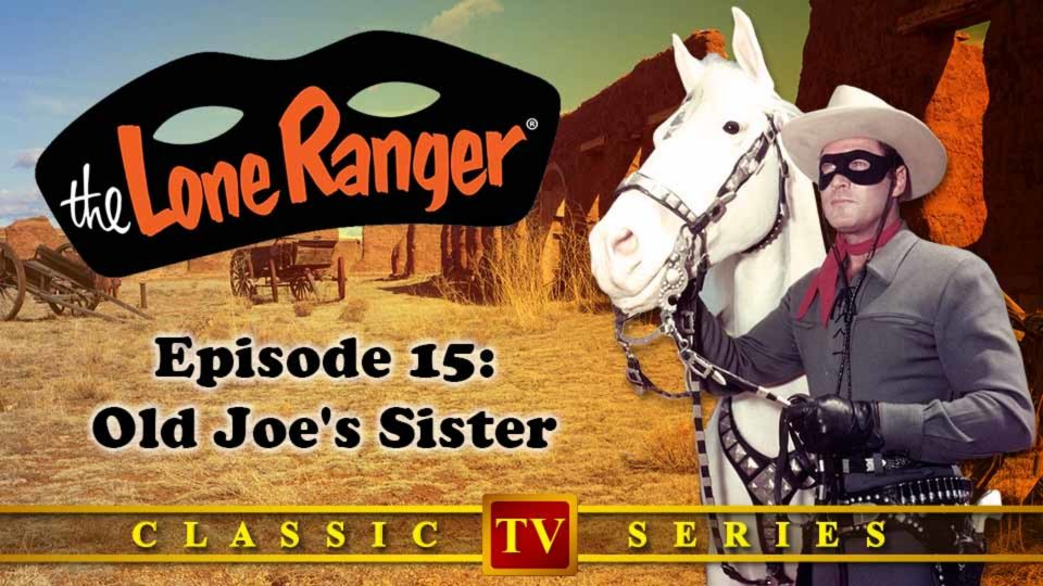 The Lone Ranger – Episode 15: Old Joe's Sister