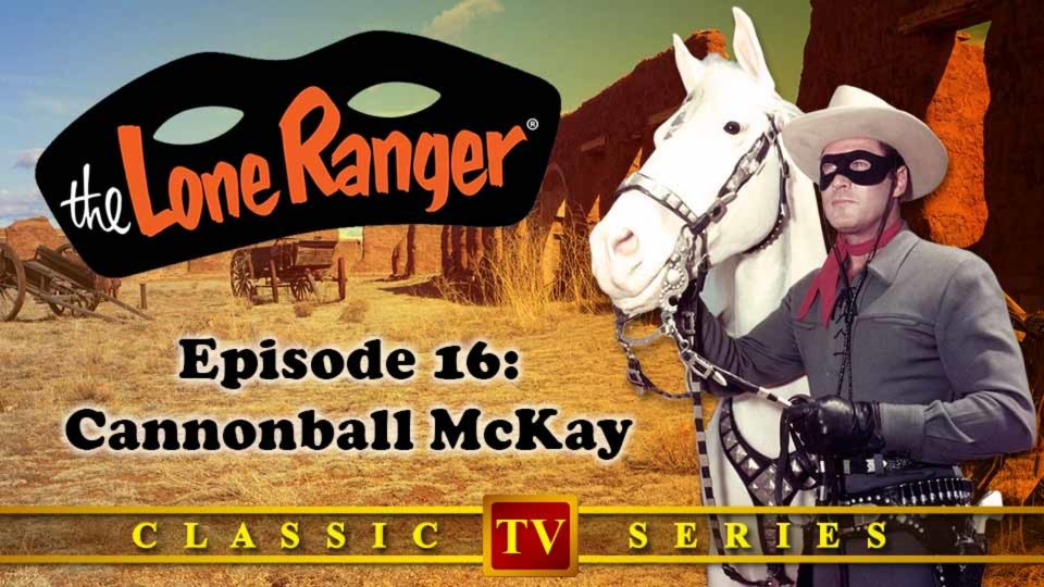 The Lone Ranger – Episode 16: Cannonball McKay