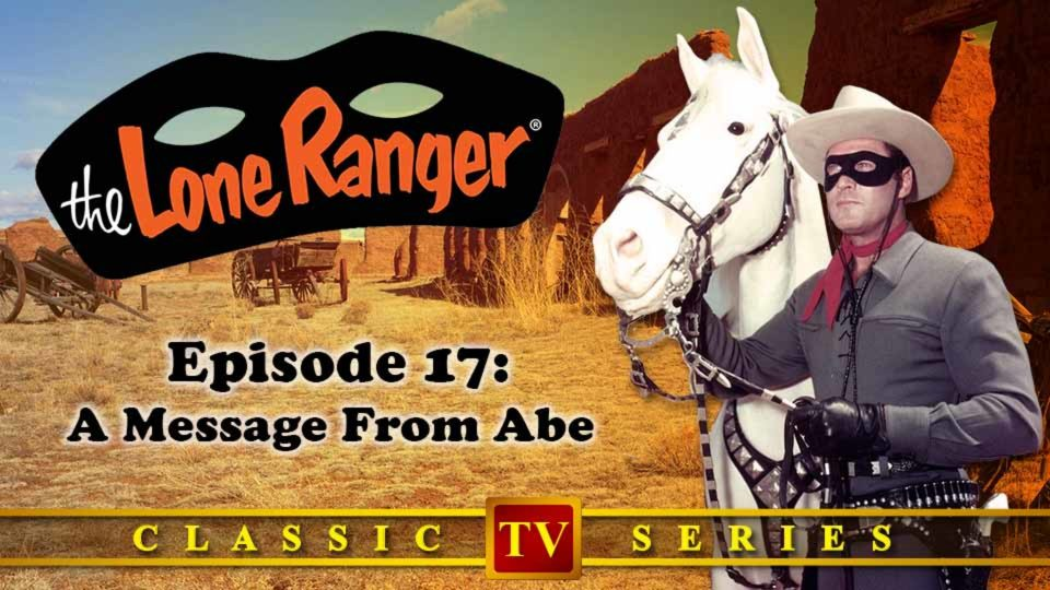 The Lone Ranger – Episode 17: A Message From Abe