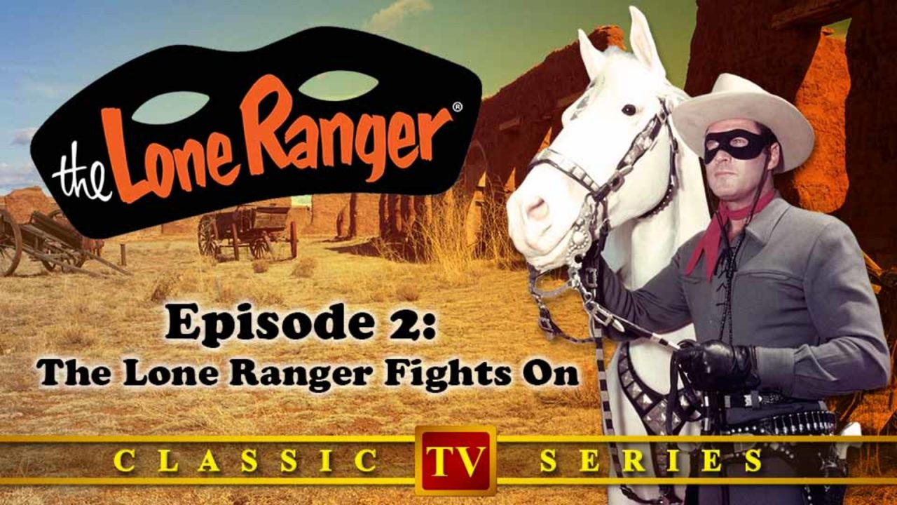 The Lone Ranger – Episode 2: The Lone Ranger Fights On