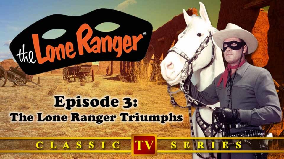 The Lone Ranger – Episode 3: The Lone Ranger Triumphs