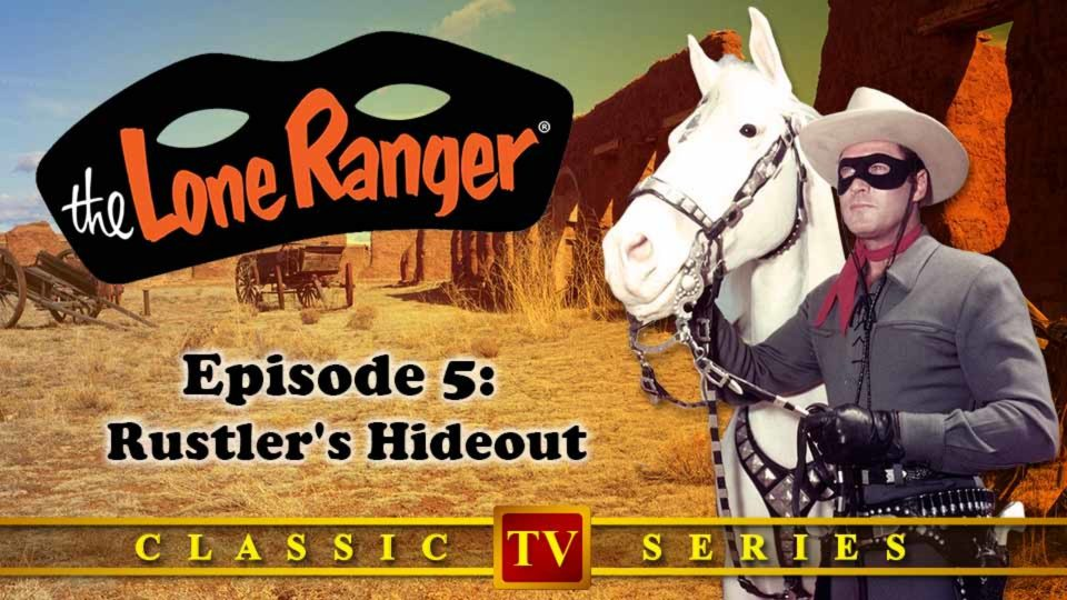 The Lone Ranger – Episode 5: Rustler's Hideout