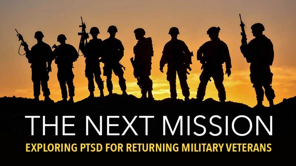 The Next Mission – Exploring PTSD for Returning Military Veterans