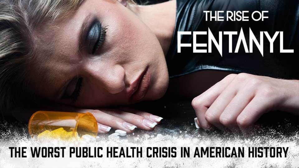 The Rise of Fentanyl: The Worst Public Health Crisis in American History