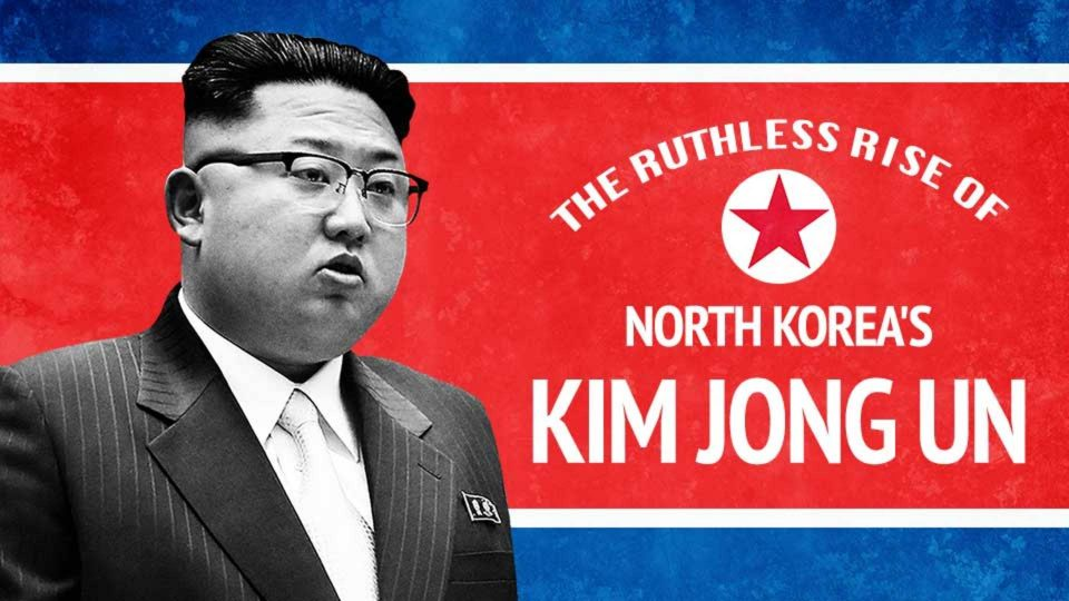 The Ruthless Rise of North Korea's Kim Jong Un