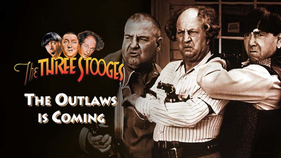 The Outlaws Is Coming – The Three Stooges