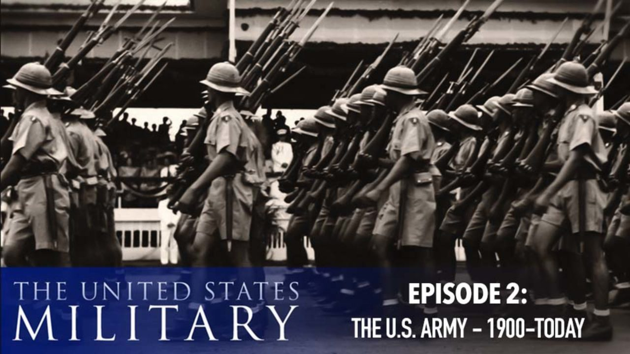 The U.S. Military – A History Of Heroes – Episode 2: The U.S. Army (1900-Today)